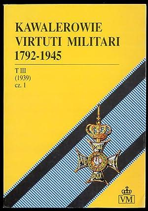 Kawalerowie Virtuti Militari 1792-1945. T.3: (1939). Cz.1.