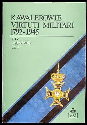 Kawalerowie Virtuti Militari 1792-1945. T.4: (1939-1945). Cz.1.