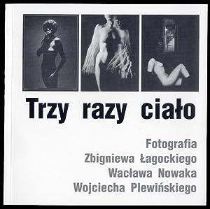 Trzy razy cialo. Fotografia Zbigniewa Lagockiego, Waclawa: Janczyk Marek, Swiech
