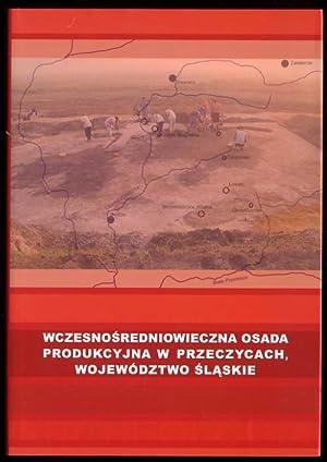 Wczesnosredniowieczna osada produkcyjna w Przeczycach, wojewodztwo slaskie.