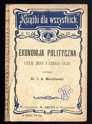 Ekonomja polityczna. Czym jest i czego uczy.: Marchlewski J. B.