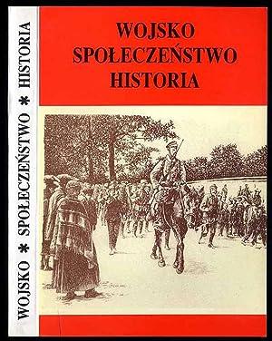 Wojsko. Spoleczenstwo. Historia. Prace ofiarowane Profesorowi Mieczyslawowi