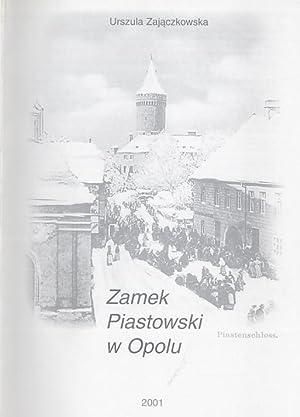 Zamek Piastowski w Opolu.: Zajaczkowska Urszula: