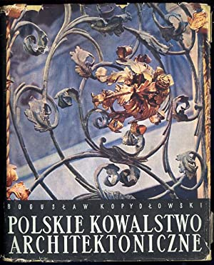 Polskie kowalstwo architektoniczne.: Kopydlowski Boguslaw: