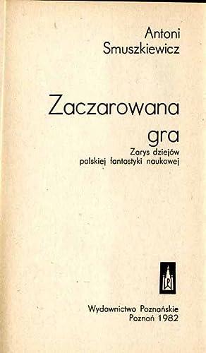 Zaczarowana gra. Zarys dziejow polskiej fantastyki naukowej.: Smuszkiewicz Antoni:
