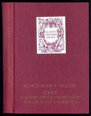 Szkice o zachodnioeuropejskim socjalizmie utopijnym.: Wolgin P. Wiaczeslaw: