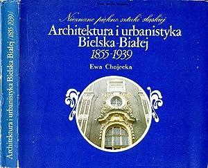 Architektura i urbanistyka Bielska-Bialej. 1855-1939.: Chojecka Ewa: