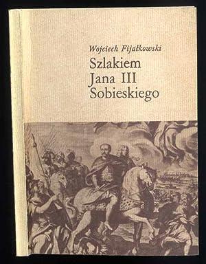 Szlakiem Jana III Sobieskiego.: Fijalkowski Wojciech: