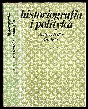 Historiografia i polityka. Dzieje konkursu historycznego im.: Grabski Andrzej Feliks: