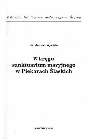 W kregu sanktuarium maryjnego w Piekarach Slaskich.: Wycislo Janusz: