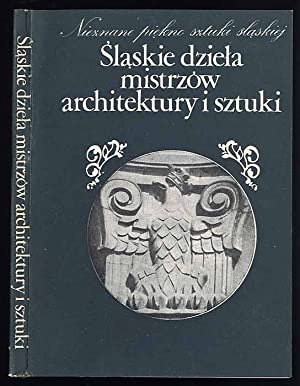 Slaskie dziela mistrzow architektury i sztuki.
