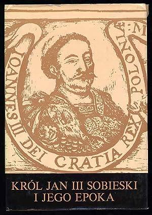 Krol Jan III Sobieski i jego epoka.