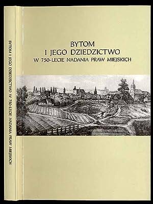 Bytom i jego dziedzictwo w 750-lecie nadania praw miejskich (Materialy z interdyscyplinarnej ...