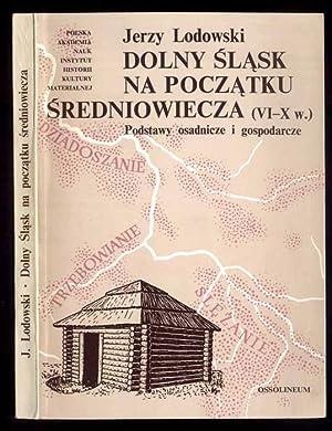 Dolny Slask na poczatku sredniowiecza (VI-Xw.). Podstawy osadnicze i gospodarcze.: Lodowski Jerzy: