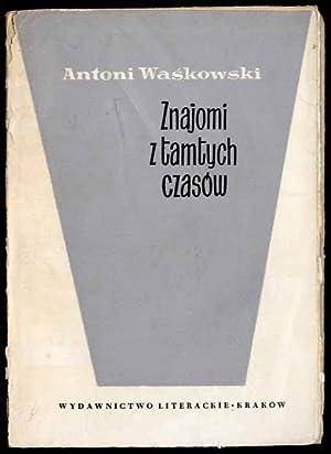 Znajomi z tamtych czasow (literaci, malarze, aktorzy): Waskowski Antoni: