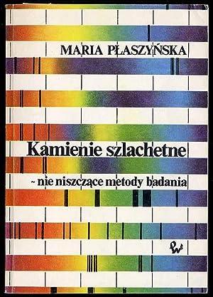 Kamienie szlachetne - nie niszczace metody badania.: Plaszynska Maria: