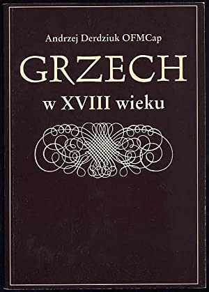Grzech w XVIII wieku. Nurty w polskiej teologii moralnej.: Derdziuk Andrzej:
