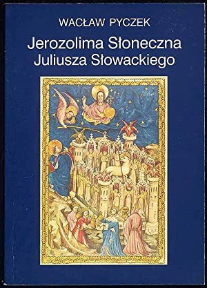 Jerozolima Sloneczna Juliusza Slowackiego.: Pyczek Waclaw: