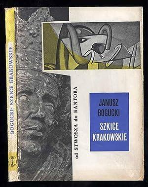 Szkice krakowskie. (Od Stwosza do Kantora).: Bogucki Janusz: