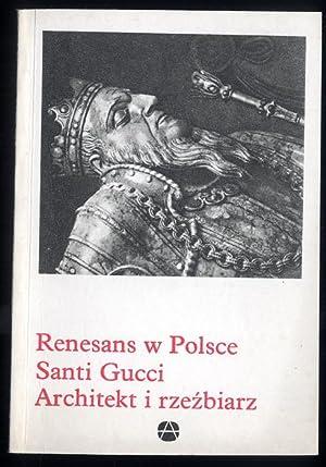Renesans w Polsce: Santi Gucci architekt i