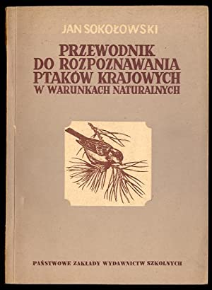 Przewodnik do rozpoznawania ptakow krajowych w warunkach: Sokolowski Jan: