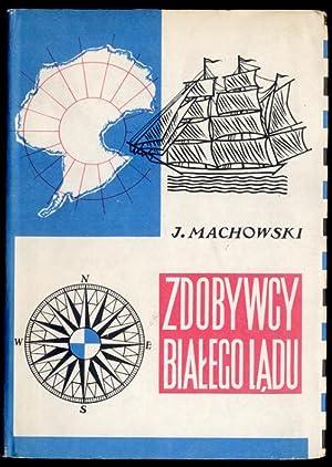 Zdobywcy bialego ladu. Historia wypraw i odkryc antarktycznych.: Machowski Jacek: