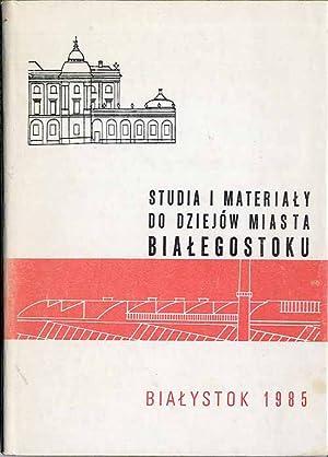 Studia i materialy do dziejow Miasta Bialegostoku.