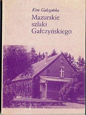 Mazurskie szlaki Galczynskiego.: Galczynska Kira:
