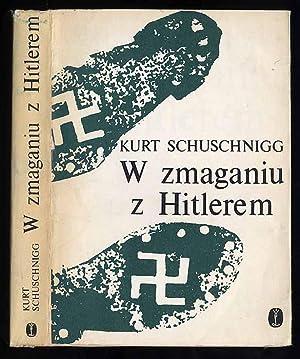 W zmaganiu z Hitlerem. Przezwyciezanie idei Anschlussu./Im: Schuschnigg Kurt: