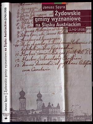 Zydowskie gminy wyznaniowe na Slasku Austriackim (1742-1918).: Spyra Janusz: