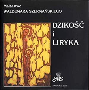 Malarstwo Waldemara Szermanskiego. Dzikosc i liryka. Wystawa
