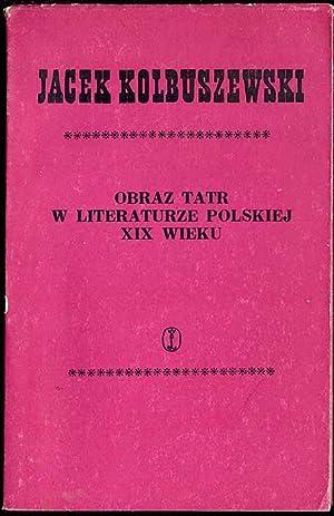 Obraz Tatr w literaturze polskiej XIX wieku: Kolbuszewski Jacek: