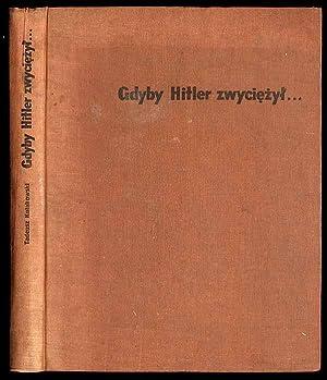 Gdyby Hitler zwyciezyl.: Kulakowski T. [Tadeusz]: