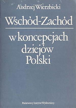 Wschod-Zachod w koncepcjach dziejow Polski. Z dziejow: Wierzbicki Andrzej: