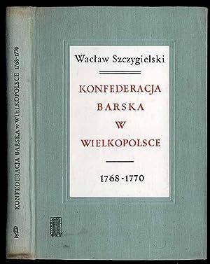 Konfederacja barska w Wielkopolsce 1768-1770.: Szczygielski Waclaw: