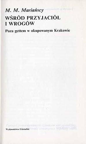Wsrod przyjaciol i wrogow. Poza gettem w okupowanym Krakowie.: Marianscy M. M.: