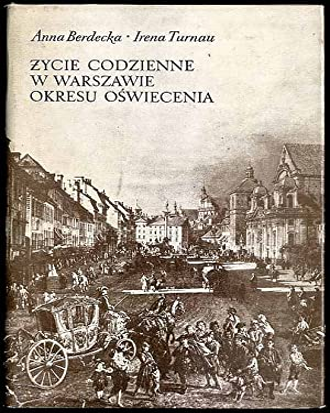 Zycie codzienne w Warszawie okresu oswiecenia.: Berdecka Anna, Turnau Irena: