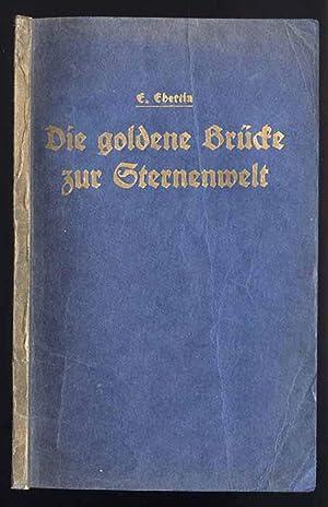 Die Goldene Brücke zur Sternenwelt. Allgemeinverständliche Einführung: Ebertin E.: