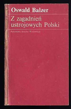 Z zagadnien ustrojowych Polski.: Balzer Oswald: