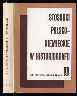 Stosunki polsko-niemieckie w historiografii. Cz.2.: Studia z dziejow historiografii polskiej i ...