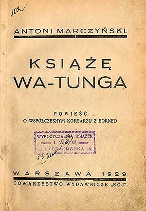 Ksiaze Wa-Tunga. Powiesc o wspolczesnym korsarzu z Borneo.: Marczynski Antoni: