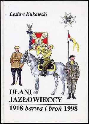 Ulani Jazlowieccy. Barwa i bron 1918-1998.: Kukawski Leslaw: