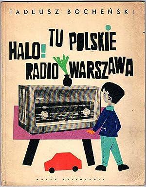Halo! Tu Polskie Radio Warszawa.: Bochenski Tadeusz: