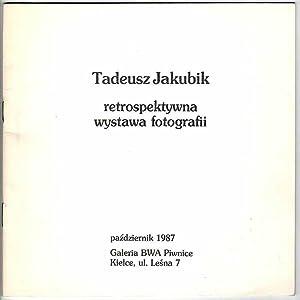 Tadeusz Jakubik. Retrospektywna wystawa fotografii. Pazdziernik 1987, Galeria BWA Piwnice, Kielce, ...