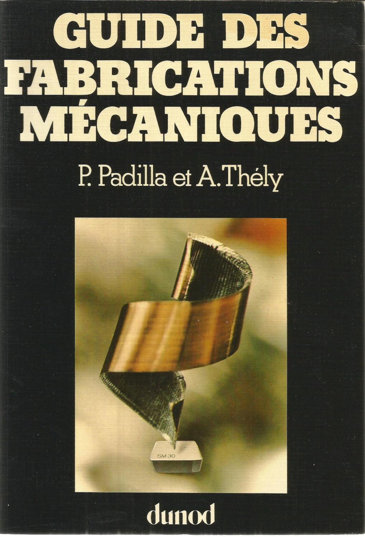 Guide des fabrications mécaniques - Padilla, P. et Thély, A.