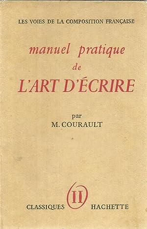 Manuel pratique de l'art d'écrire: Courault, M.