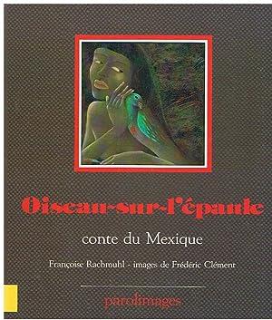 Oiseau-sur-l'épaule - conte du Mexique: Rachmuhl, Françoise et Clément, Frédéric (...