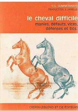 Le cheval difficile - manies, défauts, vices,: Summerhays, RS