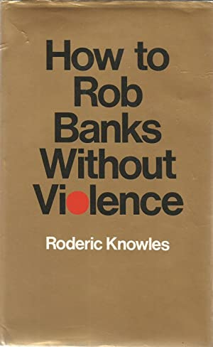 How tot rob banks without violence: Knowles, Roderic