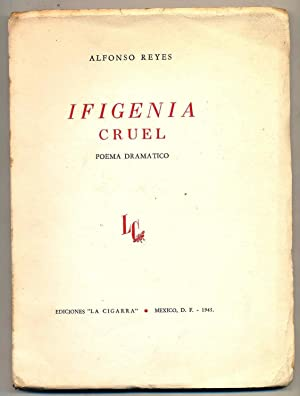 Ifigenia cruel. Poema dramático.: Reyes, Alfonso